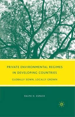 Private Environmental Regimes in Developing Countries : Globally Sown, Locally Grown