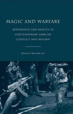 Magic and Warfare : Appearance and Reality in Contemporary African Conflict and Beyond