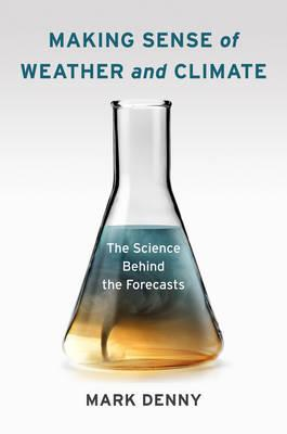 Making Sense of Weather and Climate : The Science Behind the Forecasts