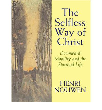 The Selfless Way of Christ : Downward Mobility and the Spiritual Life
