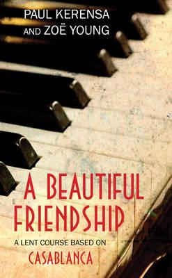 A Beautiful Friendship : A Lent Course Based on Casablanca