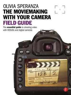 The Moviemaking with Your Camera Field Guide