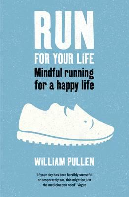 Run for Your Life : Mindful Running for a Happy Life