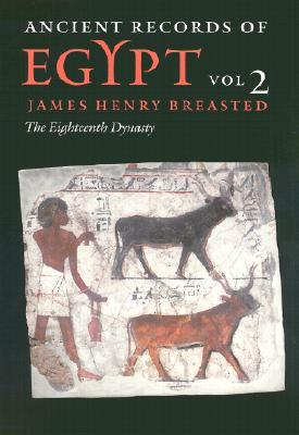 Ancient Records of Egypt: The Eighteenth Dynasty Volume 2
