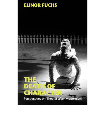 The Death of Character : Perspectives on Theater After Modernism