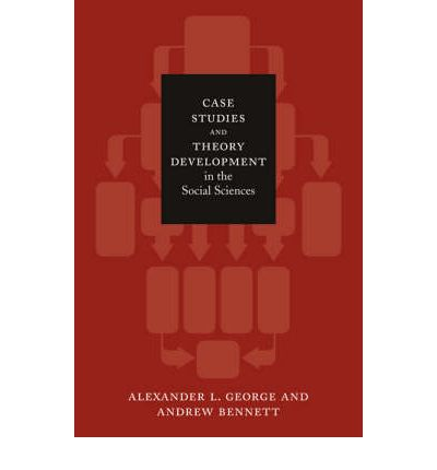 case studies and theory development in the social sciences chapter 1 George and bennett's case studies and theory development in the social sciences (2005), and brady & collier (eds) rethinking social inquiry (second ed) 2010.