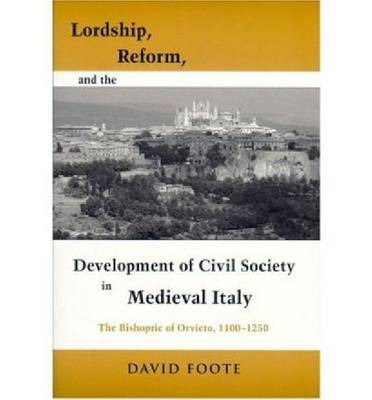 Lordship, Reform, and the Development of Civil Society in Medieval Italy : The Bishopric of Orvieto, 1100-1250