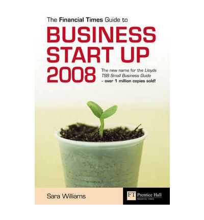 "The ""Financial Times"" Guide to Business Start Up 2008"