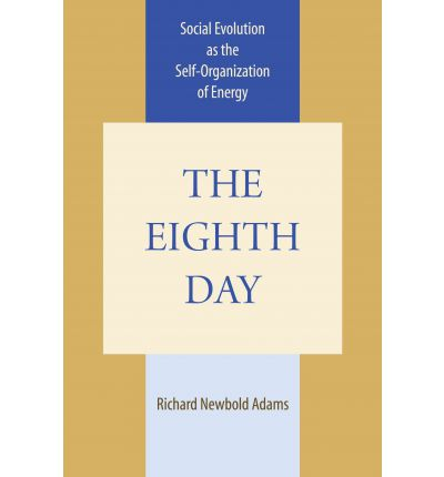 The Eighth Day : Social Evolution as the Self-Organisation of Energy