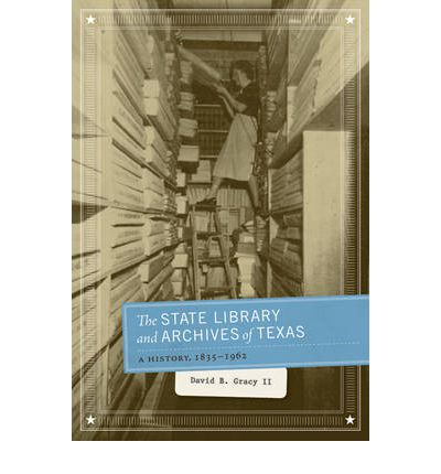 The State Library and Archives of Texas : A History, 1835-1962