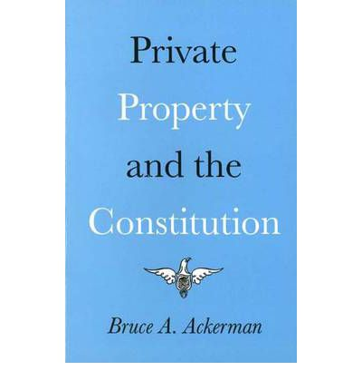 constitutional rights property rights and private 39 part ii: discussions on the national level chapter 2: property rights the right to exclude others from private property: a fundamental constitutional right.