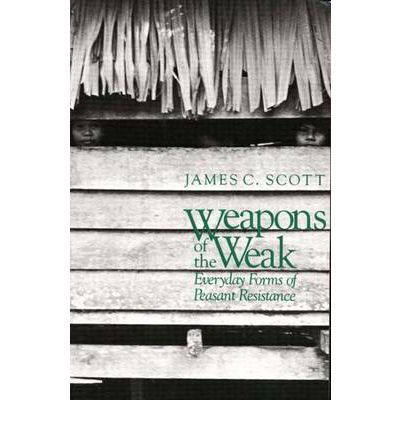 Weapons of the Weak : Everyday Forms of Peasant Resistance