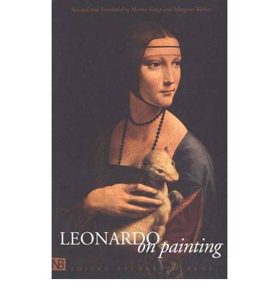 Leonardo on Painting : Anthology of Writings by Leonardo da Vinci; with a Selection of Documents Relating to His Career as an Artist