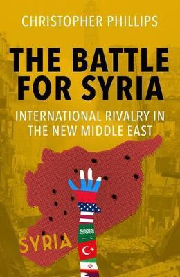 The Battle for Syria : International Rivalry in the New Middle East