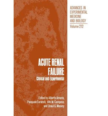 Advances in Experimental Medicine and Biology: Acute Renal Failure Vol 212 : Clinical and Experimental