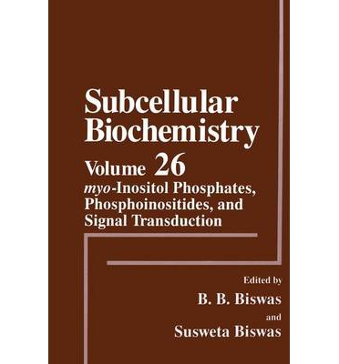 Subcellular Biochemistry: Myoinositol PHosphates, Phosphoinositides and Signal Transduction v. 26