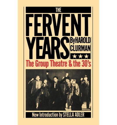 the fervent years Read harold clurman story ⌅⊚ the fervent years: the group theatre and the 30's the group theatre was perhaps the most significant experiment in the.
