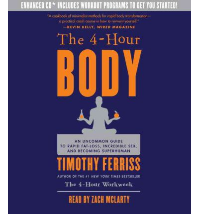 The 4-Hour Body : An Uncommon Guide to Rapid Fat-Loss, Incredible Sex, and Becoming Superhuman