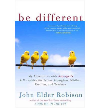 Be Different : My Adventures with Asperger's and My Advice for Fellow Aspergians, Misfits, Families, and Teachers