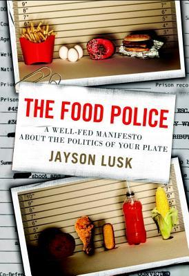 The Food Police : A Well-Fed Manifesto About the Politics of Your Plate
