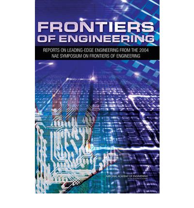 Frontiers of Engineering : Reports on Leading-Edge Engineering from the 2004 NAE Symposium on Frontiers of Engineering