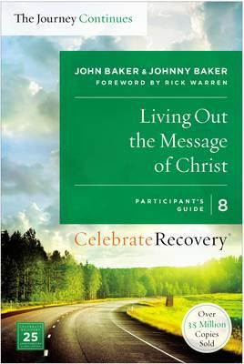 Living Out the Message of Christ: The Journey Continues, Participant's Guide 8 : A Recovery Program Based on Eight Principles from the Beatitudes