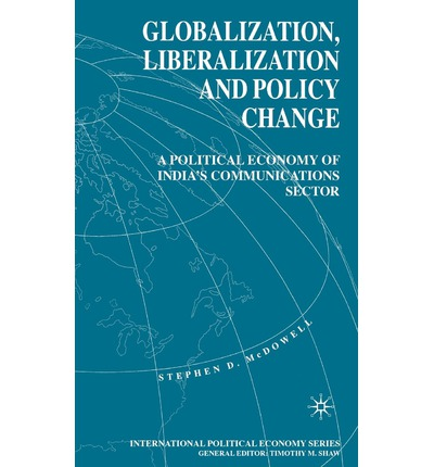 Globalization, Liberalization and Policy Change : A Political Economy of India's Communications Sector