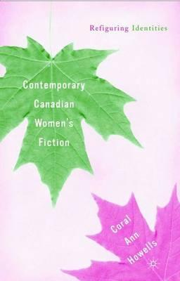 Kostenlose E-Books zum Download Contemporary Canadian Womens Fiction : Refiguring Identities by Coral Ann Howells 9780312239008 in German PDF PDB CHM