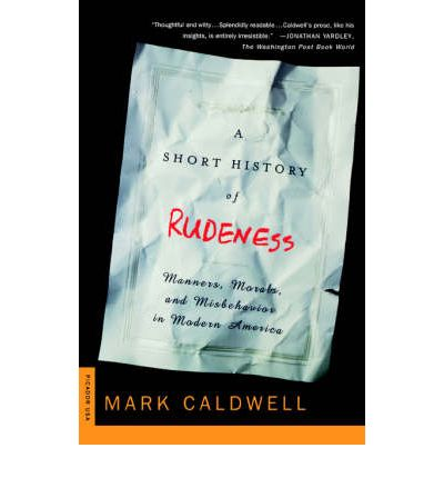 A Short History of Rudeness : Manners, Morals, and Misbehavior in Modern America