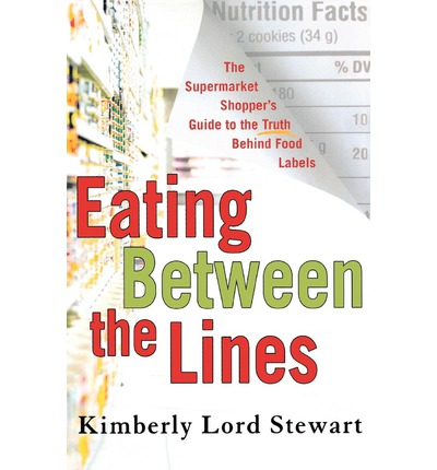 Eating Between the Lines : The Supermarket Shopper's Guide to the Truth Behind Food Labels