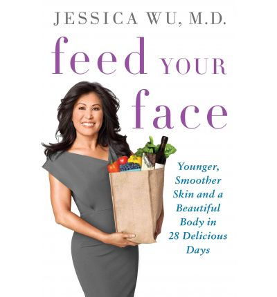 Feed Your Face : Younger, Smoother Skin and a Beautiful Body in 28 Delicious Days