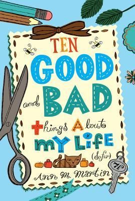 Ten Good and Bad Things about My Life (So Far) : Ann M Martin ...