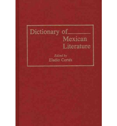 dictionary of mexican literature eladio cortes 9780313262715. Black Bedroom Furniture Sets. Home Design Ideas