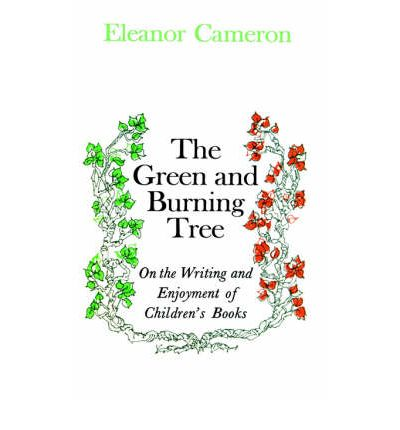 Green and Burning Tree : On the Writing and Enjoyment of Children's Books