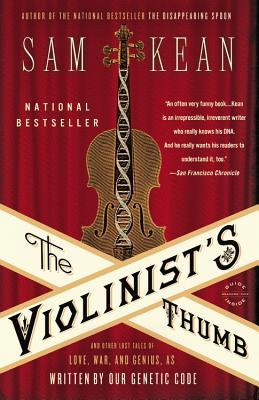 The Violinist's Thumb : And Other Lost Tales of Love, War, and Genius, as Written by Our Genetic Code