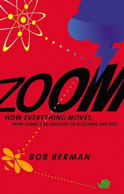 Zoom : How Everything Moves: From Atoms and Galaxies to Blizzards and Bees