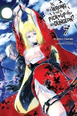 Is it Wrong to Try to Pick Up Girls in a Dungeon?: (Novel) Vol. 7