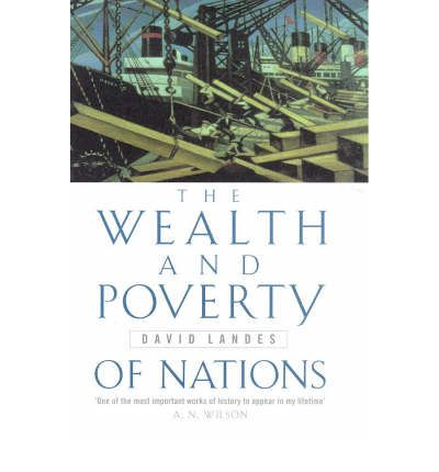 the wealth and poverty of nations The wealth and poverty of nations is david s landes's acclaimed, best-selling exploration of one of the most contentious and hotly debated questions of our time: why.