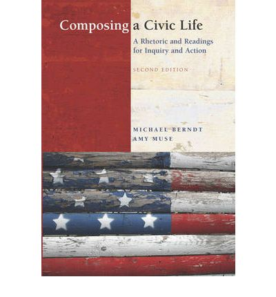 Composing a Civic Life : A Rhetoric and Readings for Inquiry and Action