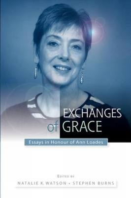 Exchanges of Grace : Essays in Honour of Ann Loades