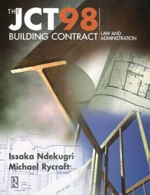 The JCT98 Building Contract : Law and Administration