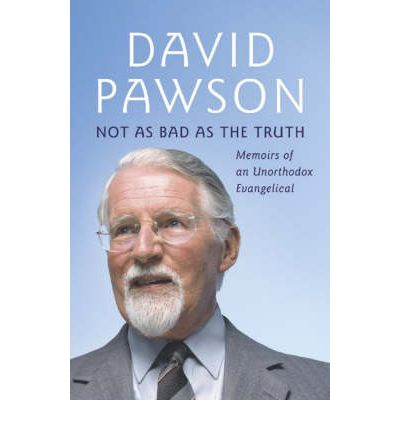 Not as Bad as the Truth : The Musings and Memoirs of David Pawson