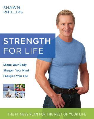 Strength for Life : The Fitness Plan for the Rest of Your Life