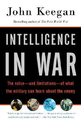Intelligence in War : Knowledge of the Enemy from the Napoleonic Era to the Present
