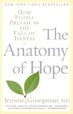The Anatomy of Hope : How People Prevail in the Face of Illness