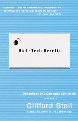 High Tech Heretic: Why Computers Do