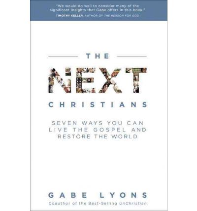 The Next Christians : How a New Generation is Restoring the Faith