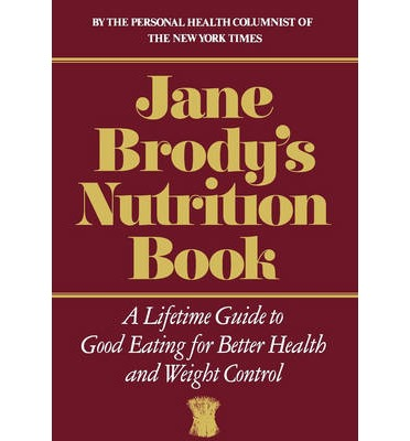 Jane Brody's Nutrition Book : A Lifetime Guide to Good Eating for Better Health and Weight Control