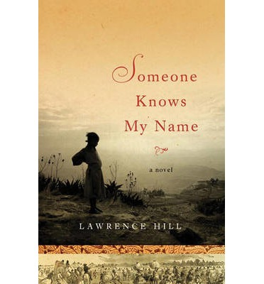 someone knows my name lawrence hill Someone knows my name by lawrence hill  someone knows my name, hill has extended his range and refined his craft to produce a compelling narrative that moves from mid-18th-century west .