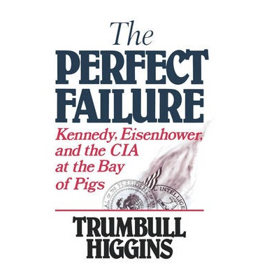 """an analysis of kennedy eisenhower and the cia at the bay of pigs by trumbull higgins The perfect failure: kennedy, eisenhower, and the cia at the bay of pigs [ trumbull higgins] on amazoncom free shipping on qualifying offers """"[ higgins's]."""